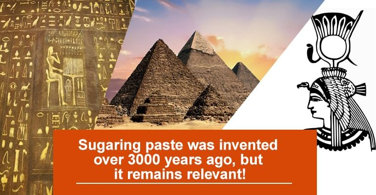 Sugaring paste was invented over 3000 years ago, but it remains relevant!